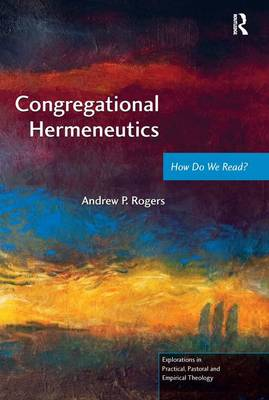 Congregational Hermeneutics: How Do We Read? - Explorations in Practical, Pastoral and Empirical Theology (Paperback)