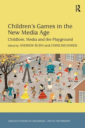 Children's Games in the New Media Age: Childlore, Media and the Playground - Studies in Childhood, 1700 to the Present (Paperback)
