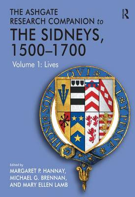 The Ashgate Research Companion to The Sidneys, 1500-1700: Volume 1: Lives (Hardback)