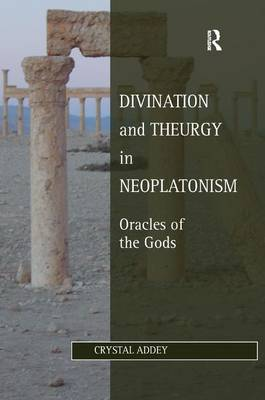 Divination and Theurgy in Neoplatonism: Oracles of the Gods - Studies in Philosophy and Theology in Late Antiquity (Hardback)