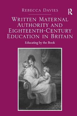 Written Maternal Authority and Eighteenth-Century Education in Britain: Educating by the Book (Hardback)