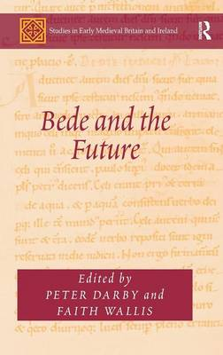Bede and the Future - Studies in Early Medieval Britain and Ireland (Hardback)