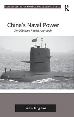 China's Naval Power: An Offensive Realist Approach - Corbett Centre for Maritime Policy Studies Series (Hardback)