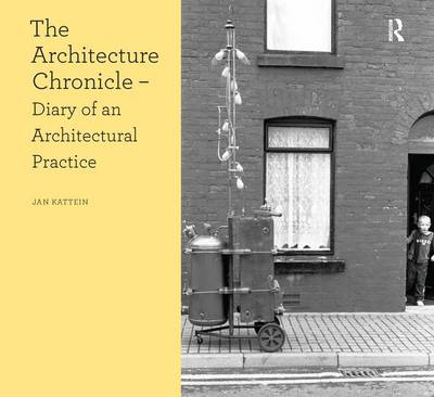 The Architecture Chronicle: Diary of an Architectural Practice - Design Research in Architecture (Paperback)