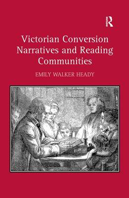 Victorian Conversion Narratives and Reading Communities (Hardback)