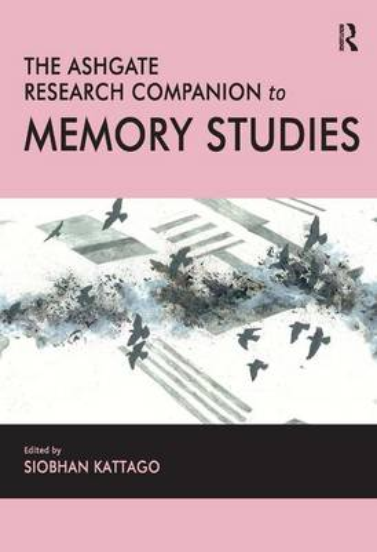 The Ashgate Research Companion to Memory Studies (Hardback)
