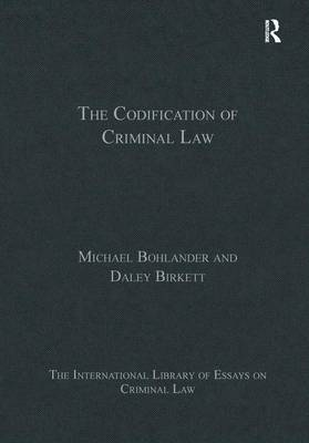 The Codification of Criminal Law - The International Library of Essays on Criminal Law (Hardback)