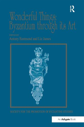 Wonderful Things: Byzantium through its Art: Papers from the 42nd Spring Symposium of Byzantine Studies, London, 20-22 March 2009 - Publications of the Society for the Promotion of Byzantine Studies (Hardback)