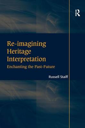 Re-imagining Heritage Interpretation: Enchanting the Past-Future (Hardback)