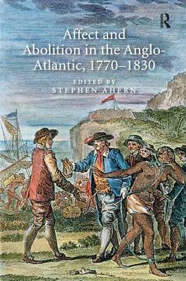 Affect and Abolition in the Anglo-Atlantic, 1770-1830 (Hardback)