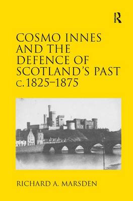 Cosmo Innes and the Defence of Scotland's Past c. 1825-1875 (Hardback)