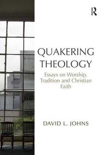 Quakering Theology: Essays on Worship, Tradition and Christian Faith (Hardback)