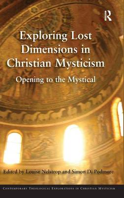 Exploring Lost Dimensions in Christian Mysticism: Opening to the Mystical - Contemporary Theological Explorations in Mysticism (Hardback)