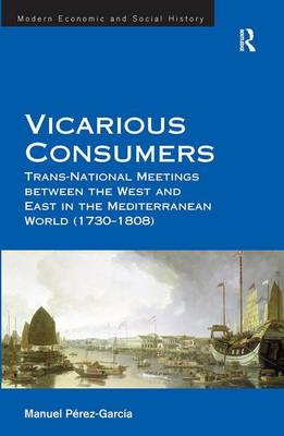 Vicarious Consumers: Trans-National Meetings between the West and East in the Mediterranean World (1730-1808) (Hardback)