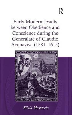 Early Modern Jesuits Between Obedience and Conscience During the Generalate of Claudio Acquaviva (1581-1615) (Hardback)