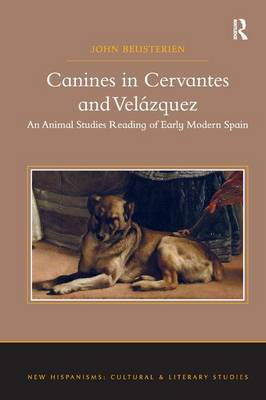 Canines in Cervantes and Velazquez: An Animal Studies Reading of Early Modern Spain - New Hispanisms: Cultural and Literary Studies (Hardback)