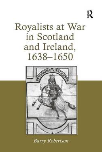 Royalists at War in Scotland and Ireland, 1638-1650 (Hardback)