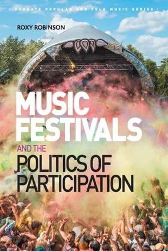 Music Festivals and the Politics of Participation - Ashgate Popular and Folk Music Series (Hardback)