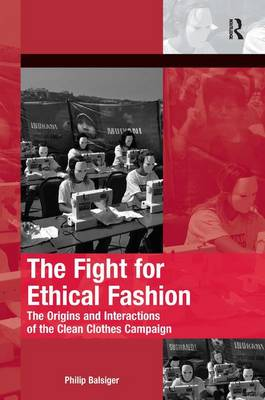 The Fight for Ethical Fashion: The Origins and Interactions of the Clean Clothes Campaign - The Mobilization Series on Social Movements, Protest, and Culture (Hardback)