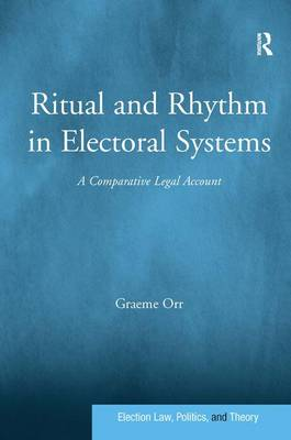 Ritual and Rhythm in Electoral Systems: A Comparative Legal Account - Election Law, Politics, and Theory (Hardback)