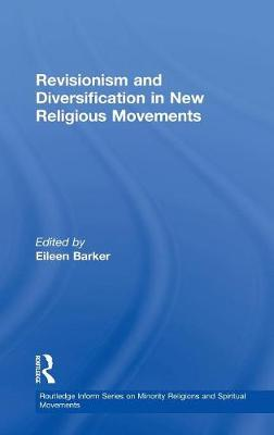 Revisionism and Diversification in New Religious Movements - Routledge Inform Series on Minority Religions and Spiritual Movements (Hardback)