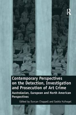 Contemporary Perspectives on the Detection, Investigation and Prosecution of Art Crime: Australasian, European and North American Perspectives (Hardback)