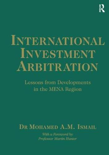 International Investment Arbitration: Lessons from Developments in the MENA Region (Hardback)