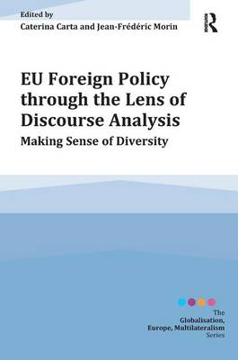 EU Foreign Policy through the Lens of Discourse Analysis: Making Sense of Diversity - Globalisation, Europe, Multilateralism series (Paperback)