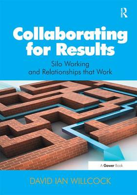 Collaborating for Results: Silo Working and Relationships that Work (Hardback)