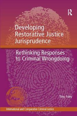 Developing Restorative Justice Jurisprudence: Rethinking Responses to Criminal Wrongdoing - International and Comparative Criminal Justice (Hardback)