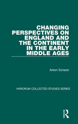 Changing Perspectives on England and the Continent in the Early Middle Ages - Variorum Collected Studies (Hardback)