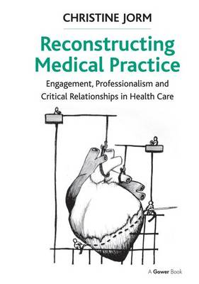 Reconstructing Medical Practice: Engagement, Professionalism and Critical Relationships in Health Care (Paperback)