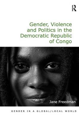 Gender, Violence and Politics in the Democratic Republic of Congo - Gender in a Global/Local World (Hardback)