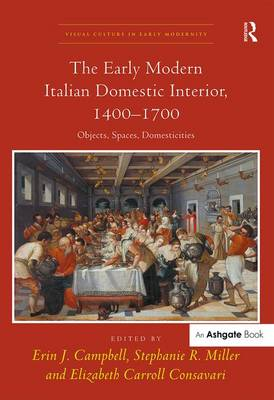 The Early Modern Italian Domestic Interior, 1400-1700: Objects, Spaces, Domesticities - Visual Culture in Early Modernity (Hardback)