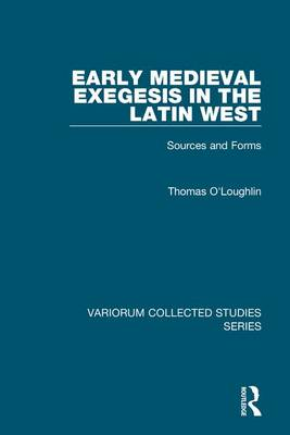 Early Medieval Exegesis in the Latin West: Sources and Forms - Variorum Collected Studies (Hardback)