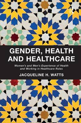 Gender, Health and Healthcare: Women's and Men's Experience of Health and Working in Healthcare Roles (Hardback)