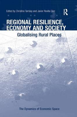 Regional Resilience, Economy and Society: Globalising Rural Places - The Dynamics of Economic Space (Hardback)