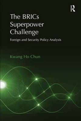 The BRICs Superpower Challenge: Foreign and Security Policy Analysis (Hardback)