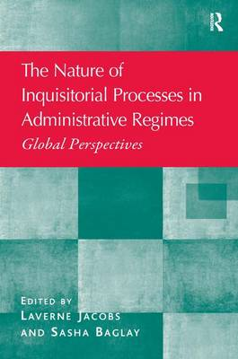 The Nature of Inquisitorial Processes in Administrative Regimes: Global Perspectives (Hardback)