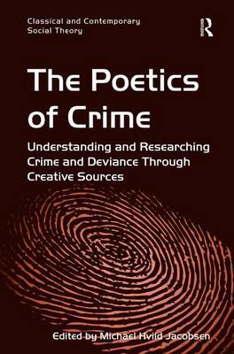 The Poetics of Crime: Understanding and Researching Crime and Deviance Through Creative Sources - Classical and Contemporary Social Theory (Hardback)