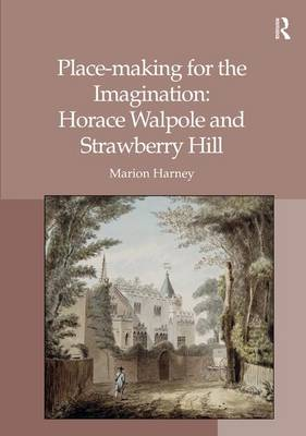 Place-making for the Imagination: Horace Walpole and Strawberry Hill (Hardback)
