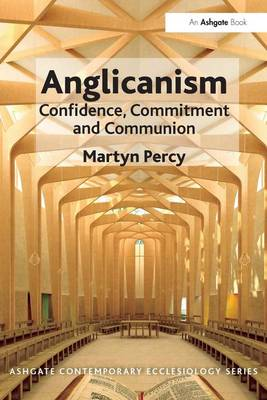 Anglicanism: Confidence, Commitment and Communion - Routledge Contemporary Ecclesiology (Paperback)