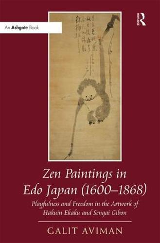Zen Paintings in Edo Japan (1600-1868): Playfulness and Freedom in the Artwork of Hakuin Ekaku and Sengai Gibon (Hardback)