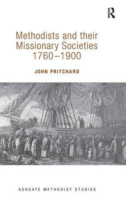 Methodists and their Missionary Societies 1760-1900 - Routledge Methodist Studies Series (Hardback)