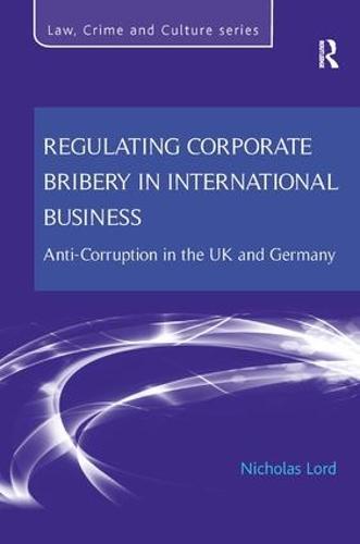 Regulating Corporate Bribery in International Business: Anti-corruption in the UK and Germany (Hardback)