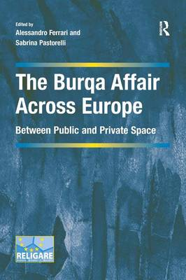 The Burqa Affair Across Europe: Between Public and Private Space - Cultural Diversity and Law in Association with RELIGARE (Hardback)