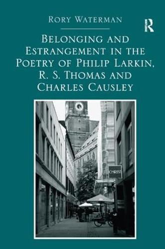 Belonging and Estrangement in the Poetry of Philip Larkin, R. S. Thomas and Charles Causley (Hardback)