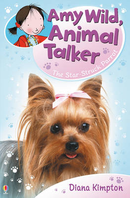 Amy Wild, Animal Talker: The Starstruck Parrot - Amy Wild Animal Talker 06 (Paperback)