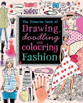 Drawing, Doodling and Colouring Fashion - Usborne Drawing, Doodling and Colouring (Paperback)