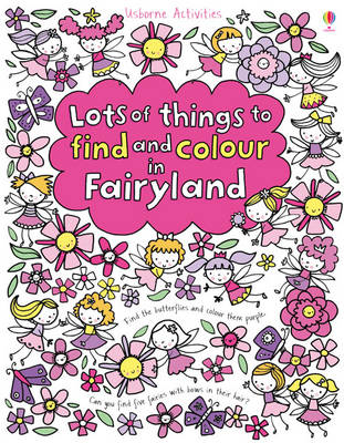 Lots of Things to Find and Colour in Fairyland - Colouring Books (Paperback)